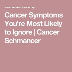 Cancer Symptoms You're Most Likely to Ignore  | Cancer Schmancer