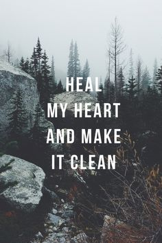 Heal my heart and make it clean.