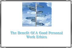 The Benefit Of A Good Personal Work Ethics The Benefit Of A Good Personal Work Ethics1