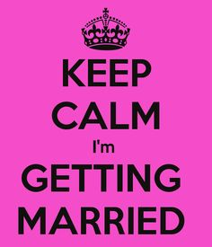 More like I CANT KEEP CALM I'm  GETTING  MARRIED!!!!!:D :O OH MY WORD I STILL CANT BELIEVE IT!!!!!