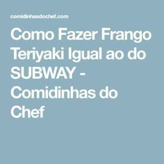 Como Fazer Frango Teriyaki Igual ao do SUBWAY - Comidinhas do Chef
