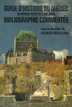 ROUILLARD, JACQUES. Guide d'histoire du Québec du régime français à nos jours. Bibliographie commentée.