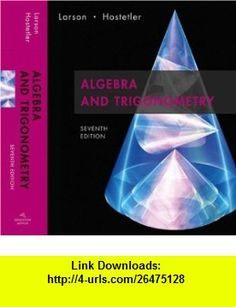 Algebra and Trigonometry, 7th Edition (9780618643219) Ron Larson, Robert P. Hostetler , ISBN-10: 0618643214  , ISBN-13: 978-0618643219 ,  , tutorials , pdf , ebook , torrent , downloads , rapidshare , filesonic , hotfile , megaupload , fileserve
