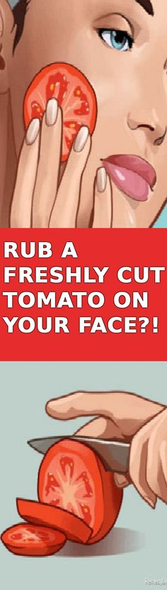IF YOU RUB A FRESHLY CUT TOMATO ON YOUR FACE FOR 3 SECONDS, HERE`S THE INCREDIBLE EFFECTS !