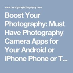 Boost Your Photography: Must Have Photography Camera Apps for Your Android or iPhone Phone or Tablet