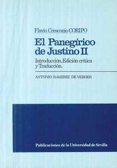 El panegírico de Justino II / Flavio Cresconio Coripo ; introducción, edición crítica y traducción por Antonio Ramírez de Verger - Sevilla : Servicio de Publicaciones de la Universidad de Sevilla, 1985