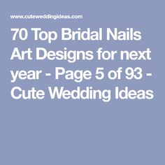 70 Top Bridal Nails Art Designs for next year - Page 5 of 93 - Cute Wedding Ideas