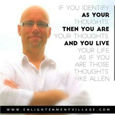 Enlightenment Wisdom from iKE ALLEN.   www.EnlightenmentVillage.com   #ikeallen #enlightened #enlighten #enlightenment #everydayenlightenment #enlightenmentvillage #perception #awakening #byronkatie #oprah #newthought #eckharttolle #thoughtsarethings