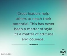 Leadership is not a matter of style. It's a matter of attitude and courage.  -Gary Heil