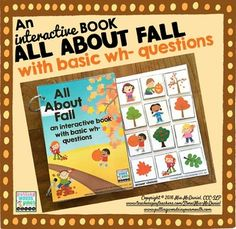 Interactive books are a must for teaching concepts - particularly abstract concepts like wh- words. They're especially useful and engaging for children with limited verbal output, children with autism, visual learners, kinesthetic learners, and children with high energy!