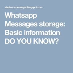 Whatsapp Messages storage: Basic information DO YOU KNOW?