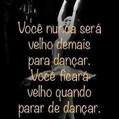 Você nunca será velho demais para dançar. Você ficará velho quando para de dançar para Whatsapp e Facebook dos amigos. Dance Quotes, Dancing In The Rain, Some Quotes, Just Dance, Book Of Life, Zumba, Wallpaper Quotes, Ballet Dance, Messages