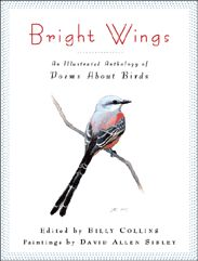 Bright Wings: An Illustrated Anthology of Poems About Birds / Edited by Billy Collins / Columbia University Press