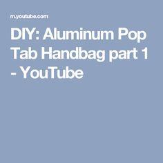 DIY: Aluminum Pop Tab Handbag part 1 - YouTube