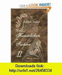 Die Kaiserlichen in Sachsen Roman aus der Zeit des siebenj�hrigen Krieges. Band 2 (German Edition) (9781421251493) Robert Heller , ISBN-10: 1421251493  , ISBN-13: 978-1421251493 ,  , tutorials , pdf , ebook , torrent , downloads , rapidshare , filesonic , hotfile , megaupload , fileserve