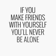Be your own best friend Quotes