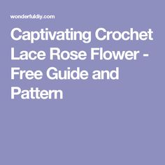Captivating Crochet Lace Rose Flower - Free Guide and Pattern