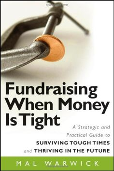 Fundraising When Money Is Tight: A Strategic and Practical Guide to Surviving Tough Times and Thriving in the Future (Mal Warwick Fundraising) Nonprofit Fundraising, Fundraising Events, Fundraising Ideas, Relay For Life, School Fundraisers, Tough Times, Hard Times, Youth Ministry, How To Raise Money