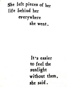 she left pieces of her life.