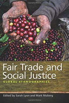 Buy Fair Trade and Social Justice: Global Ethnographies by Mark Moberg, Sarah Lyon and Read this Book on Kobo's Free Apps. Discover Kobo's Vast Collection of Ebooks and Audiobooks Today - Over 4 Million Titles! Cost Of Production, Trade Books, Social Justice, Fair Trade, Farmers, Darjeeling Tea, Reading, Coffee Crafts, Enfj