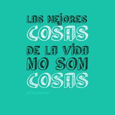 """""""Las mejores #Cosas de la #Vida, no son cosas."""""""