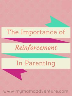 The Importance of Reinforcement in Parenting - My Mama Adventure