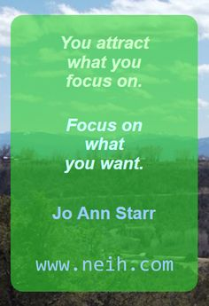 You attract what you focus on. Focus on what you want. — Jo Ann Starr #Fitness Matters