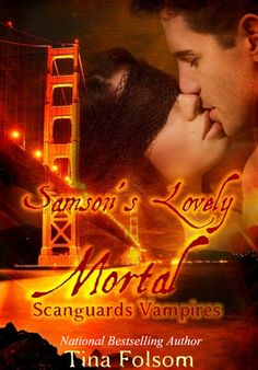 Samson's Lovely Mortal (Scanguards Vampires #1) by Tina Folsom --- my fav of the series