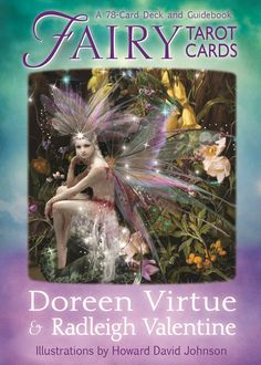 Fairy Tarot Cards. The 78 gorgeous cards in this deck are geared toward helping you 'wear your invisible crown' and fulfill your life purpose. Doreen Virtue and Radleigh Valentine call Fairy Tarot Cards the 'self-esteem deck,' because the words and images are imbued with this intention.