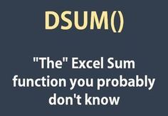Excel DSUM Function - The Sum function you MUST know http://pakaccountants.com/excel-dsum-function-explained-with-examples/ - You probably know about sum and conditional sums and probably have aced SUMIF and SUMIFS as well but there is another champion of Sum functions that hardly anyone knows and talks about. In this tutorial I explained DSUM function with several examples to understand how it works!