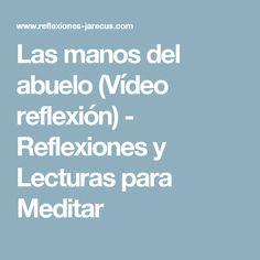 Las manos del abuelo (Vídeo reflexión) - Reflexiones y Lecturas para Meditar