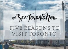 Five Reasons to Visit Toronto Now · The Wanderlust Effect Blog