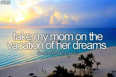 I would if I could mom. <3  Oh I so WOULD!! She wants to visit the Maldives!:):) @Felicia Davidsson Davidsson Doss