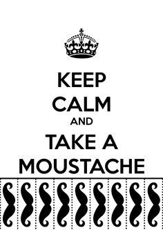 Keep Calm And Take A Moustache by iLyLh7.deviantart.com on @deviantART