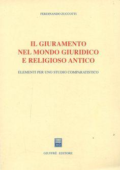 Il giuramento nel mondo giuridico e religioso antico : elementi per uno studio comparatistico Ferdinando Zuccotti. - Milano : Giuffrè, 2000.