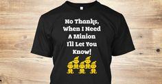 No Thanks, When I Need A Minion I'll Let You Know! ... new from Naumaddic Arts Teespring --  https://teespring.com/no-thanks-when-i-need-a-minio?utm_content=buffera1ac0&utm_medium=social&utm_source=pinterest.com&utm_campaign=buffer #tshirtdesign #TShirt
