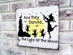 Halloween Decoration, And They Danced by the Light of the Moon, Halloween signs, Witch halloween decorations, black cats, Fall decor by deSignsOfExpression on Etsy https://www.etsy.com/listing/198013548/halloween-decoration-and-they-danced-by
