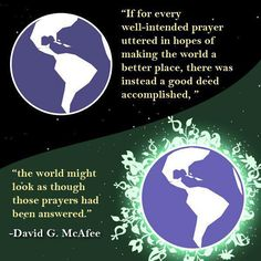Atheism, Religion, God is Imaginary, Prayer. If for every well-intentioned prayer uttered in hopes of making the world a better place, there was instead a good deed accomplished, the world might look as though those prayers had been answered.