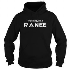Trust Me I am Ranee - TeeForRanee RANEE T-Shirts Hoodies RANEE Keep Calm Sunfrog Shirts	#Tshirts  #hoodies #RANEE #humor #womens_fashion #trends Order Now =>	https://www.sunfrog.com/search/?33590&search=RANEE&Its-a-RANEE-Thing-You-Wouldnt-Understand