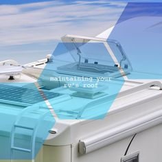 Maintaining Your RVs Roof