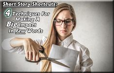 Short Story Shortcuts: 4 Techniques For Making A Big Impact In Few Words