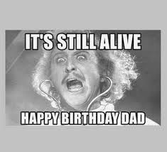 "47 Happy Birthday Dad Memes - ""It's still alive."" 47 Happy Birthday Dad Memes - ""It's still alive. Happy Birthday Dad Meme, Birthday Wishes For Daughter, Father Birthday, Birthday Memes, Birthday Stuff, Birthday Wishes Messages, Birthday Card Sayings, Best Birthday Wishes, New Year Meme"