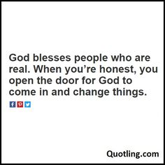 God blesses people who are real. When you're honest, you open the door for God to come in and change things - Joel Osteen Quote