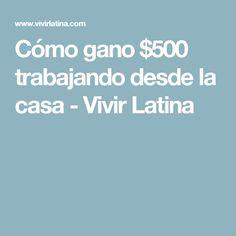 Cómo gano $500 trabajando desde la casa - Vivir Latina