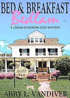 Bed & Breakfast Bedlam (A Logan Dickerson Cozy Mystery Book by Abby L Vandiver Best Mysteries, Cozy Mysteries, Mystery Series, Mystery Books, I Love Books, Books To Read, Reading Books, Black Authors, Free Kindle Books