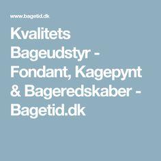 Kvalitets Bageudstyr - Fondant, Kagepynt & Bageredskaber - Bagetid.dk