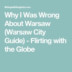 Why I Was Wrong About Warsaw (Warsaw City Guide) - Flirting with the Globe