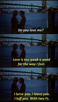 """""""Love is too weak a word for the way I feel. I lurve you. I loave you. I luff you. With two F's.""""  - Woody Allen in Annie Hall (1977)"""