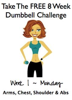 Week 1 ~ Monday, FREE 8 Week Dumbbell Challenge - Whole Lifestyle Nutrition Are you up for the challenge?
