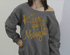 Kiss Me At Midnight Slouchy Sweatshirt. New Years Shirt with GOLD GLITTER writing. Size S-4XL. New Years Eve sweatshirt. 2015 Sweatshirt.